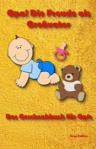 Opa!  Die Freude als Großvater: Das Geschenkbuch für Opis