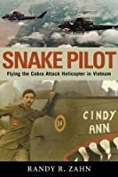 Snake Pilot: Flying the Cobra Attack Helicopter in Vietnam by Randy Zahn(2005-10-01)