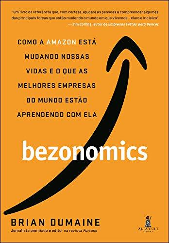Bezonomics: Como a Amazon Está Mudando Nossas Vidas e o que as Melhores Empresas do Mundo Estão Aprendendo com ela