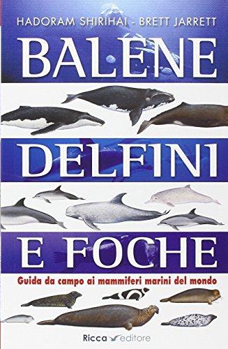 Balene, delfini, foche. Guida da campo ai mammiferi marini del mondo. Ediz. illustrata