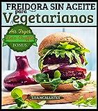 Freidora sin aceite para vegetarianos: Recetas saludables y prácticas para disfrutar de fritos inolvidables