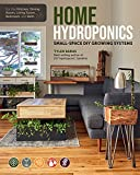 Home Hydroponics: Small-space DIY growing systems for the kitchen, dining room, living room, bedroom, and bath