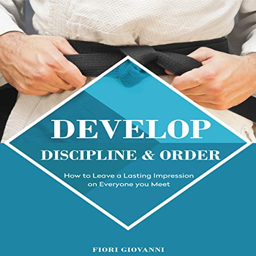Develop Discipline and Order: How to Leave a Lasting Impression on Everyone You Meet audiobook cover art