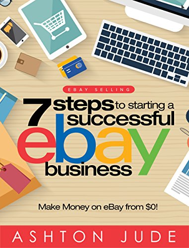 eBay Selling: 7 Steps to Starting a Successful eBay Business from ...