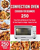 CONVECTION Oven   Cookbook for Beginners: 250 Crispy, Quick and Delicious  Convection Oven Recipes...