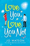 Love You, Love You Not: The hilarious new standalone rom-com from the author of the hit bestseller Love To Hate You