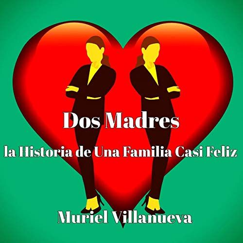 Dos Madres: la Historia de Una Familia Casi Feliz [Two Mothers: The Story of an Almost Happy Family] audiobook cover art