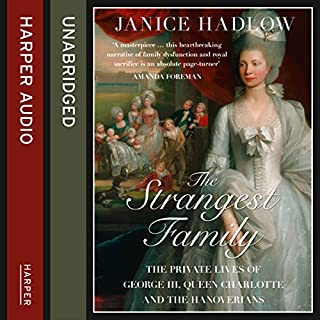The Strangest Family: The Private Lives of George III, Queen Charlotte and the Hanoverians                   By:                                                                                                                                 Janice Hadlow                               Narrated by:                                                                                                                                 Adjoa Andoh                      Length: 27 hrs and 10 mins     91 ratings     Overall 4.6