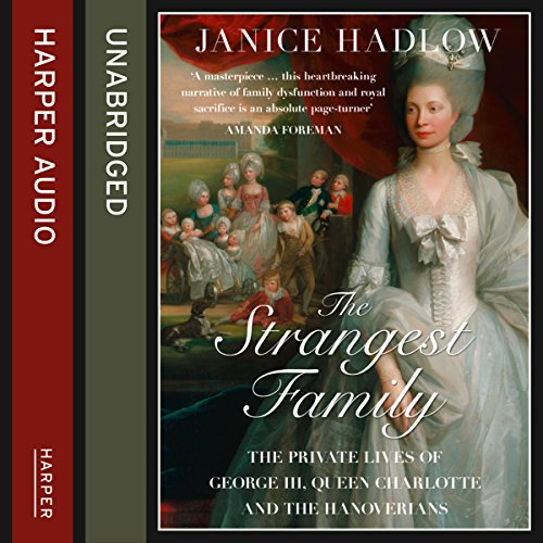 The Strangest Family: The Private Lives of George III, Queen Charlotte and the Hanoverians audiobook cover art