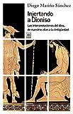 Injertando a Dioniso. Las interpretaciones del dios, de nuestros días a la Antigüedad (Siglo XXI de España General)
