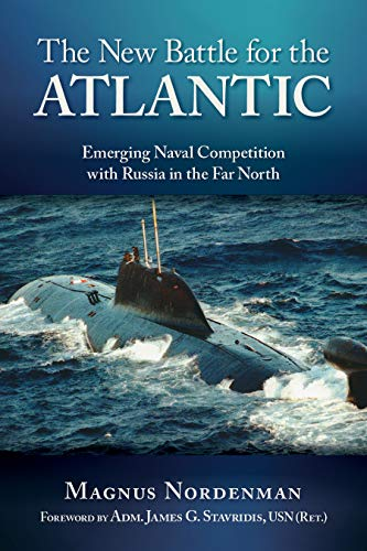 Nordenman, M: The New Battle for the Atlantic: Emerging Naval Competition with Russia in the Far North
