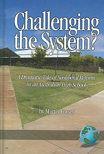 [Challenging the System?: A Dramatic Tale of Neoliberal Reform in an Australian High School] (By: Martin Forsey) [published: April, 2007]