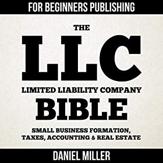 The LLC (Limited Liability Company) Bible     Small Business Formation, Taxes, Accounting & Real Estate              By:                                                                                                                                 Daniel Miller                               Narrated by:                                                                                                                                 Mark Dunn                      Length: 5 hrs and 1 min     13 ratings     Overall 4.6