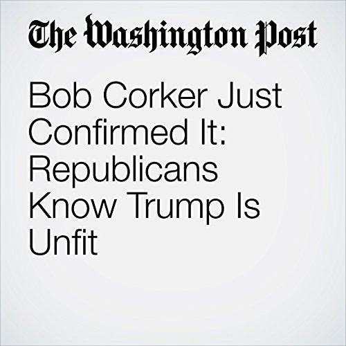 Bob Corker Just Confirmed It: Republicans Know Trump Is Unfit copertina