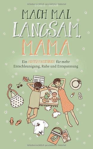 Mach mal langsam Mama - Ein Achtsamkeitsbuch für mehr Entschleunigung, Ruhe und Entspannung