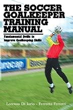 The Soccer Goalkeeper Training Manual