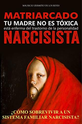 Matriarcado Narcisista: Tu madre no es tóxica, está enferma del Trastorno de la Personalidad Narcisista