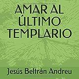 AMAR AL ÚLTIMO TEMPLARIO (Spanish Edition)