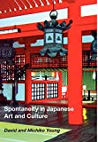 Spontaneity in Japanese Art and Culture - David Earl Young