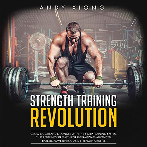 Strength Training Revolution: Grow Bigger and Stronger with the 4-Step Training System That Redefines Strength for Intermediate-Advanced Barbell, Powerlifting, and Strength Athletes cover art