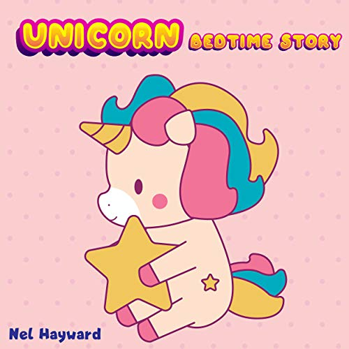 Unicorn Bedtime Story: Kimmy cute Unicorn | Unicorn Before Sleep Story Book for kids age 2-6 years old | Gifts for girls (Oh kimmy 1) (English Edition)