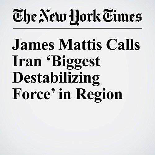 James Mattis Calls Iran 'Biggest Destabilizing Force' in Region copertina