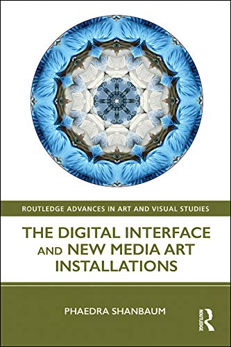 The Digital Interface and New Media Art Installations (Routledge Advances in Art and Visual Studies) (English Edition)