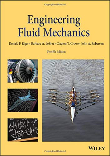 Compare Textbook Prices for Engineering Fluid Mechanics 12 Edition ISBN 9781119723509 by Elger, Donald F.,LeBret, Barbara A.,Crowe, Clayton T.,Roberson, John A.