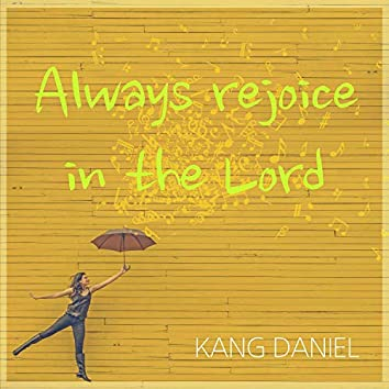 Always Rejoice in the Lord