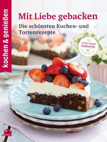 K&G - Mit Liebe gebacken: Die schönsten Kuchen- und Tortenrezepte (kochen & genießen 8)