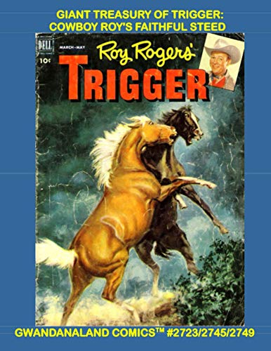 Giant Treasury Of Trigger: Cowboy Roy's Faithful Steed: Gwandanaland Comics #2723/2745/2749 --- Over 575 Pages of High-Action Western Comics! Complete Stories form #1-17