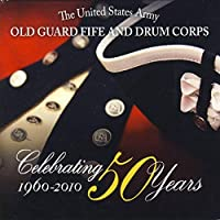 Celebrating 50 Years: Old Guard Fife & Drum Corps by SSG SNYDER / SSG ANDREWS / SSG N (2010-10-01)