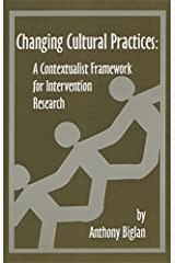 Changing Cultural Practices: A Contextualist Framework for Intervention Research Hardcover