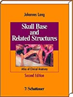Skull Base: Color Atlas of Functional Anatomy of the Cranial Base and Its Adjacent Structures