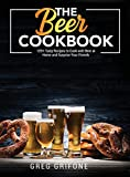 The Beer Cookbook: 125+ Tasty Recipes to Cook with Beer at Home and Surprise Your Friends