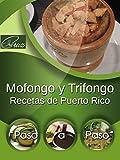(Spanish Edition) Recipes from Puerto Rico: Mofongo & Trifongo 'Step by Step': Recetas de Puerto Rico: Mofongo y Trifongo 'Paso a Paso'