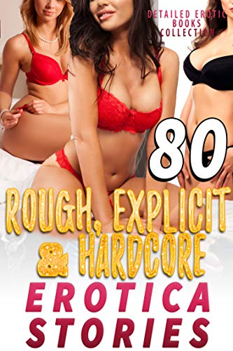 80 EXPLICIT AND HARDCORE EROTICA STORIES (EROTIC COLLECTION) (English Edition)