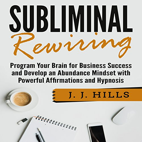 Subliminal Rewiring: Program Your Brain for Business Success and Develop an Abundance Mindset with Powerful Affirmations and Hypnosis audiobook cover art
