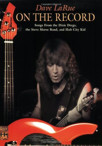 Dave LaRue / On The Record (Songs From The Dixie Dregs, The Steve Morse Band And Hub City Kid (Bass Masters Series)