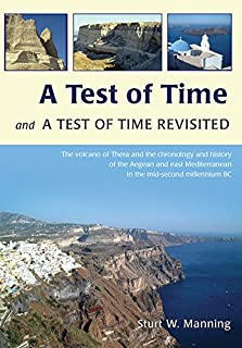 A Test of Time and A Test of Time Revisited: The Volcano of Thera and the Chronology and History of the Aegean and East Mediterranean in the mid Second Millennium BC