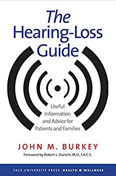 The Hearing-Loss Guide: Useful Information and Advice for Patients and Families (Yale University Press Health & Wellness) by [John M. Burkey, Robert L. Daniels]