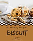 123 Yummy Biscuit Recipes: Make Cooking at Home Easier with Yummy Biscuit Cookbook! (English Edition)
