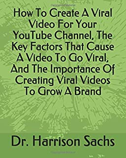 How To Create A Viral Video For Your YouTube Channel, The Key Factors That Cause A Video To Go Viral, And The Importance O...