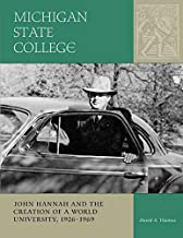 [Michigan State College: John Hannah and the Creation of a World University, 1926-1969] (By: Dr. David A. Thomas) [published: June, 2008]