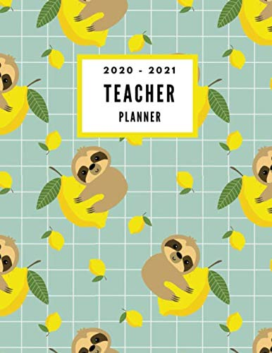 2020-2021 Teacher Planner: Cute Sloth Lemon Agenda for Organization - Planning Monthly &Weekly Academic year Lesson Plan and Record Book (Jan 2020  Dec 2021)
