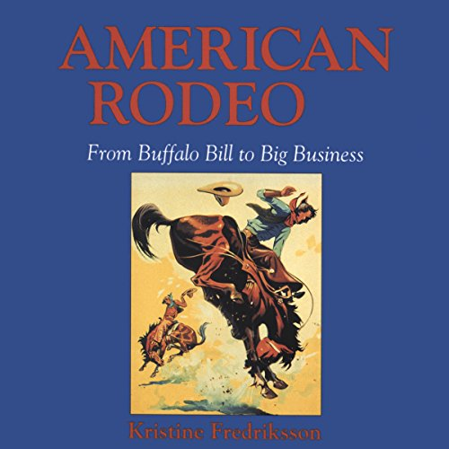 American Rodeo: From Buffalo Bill to Big Business audiobook cover art