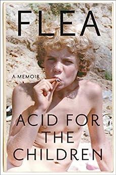 Acid for the Children: A Memoir by [Flea, Patti Smith]