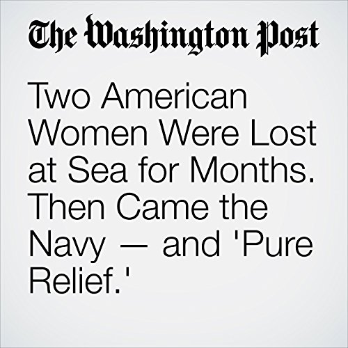 Two American Women Were Lost at Sea for Months. Then Came the Navy — and 'Pure Relief.' copertina