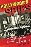 Hollywood's Spies: The Undercover Surveillance of Nazis in Los Angeles: 11 (Goldstein-Goren Series in American Jewish History)