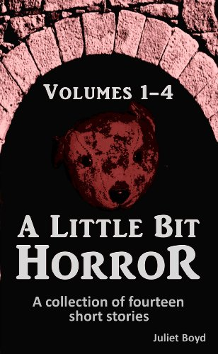 A Little Bit Horror, Volumes 1-4: A collection of fourteen short stories